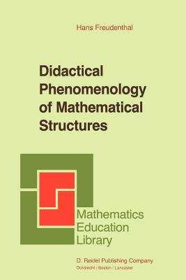 Didactical Phenomenology of Mathematical Structures - Freudenthal, Hans