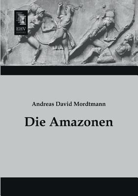 Die Amazonen - Mordtmann, Andreas David