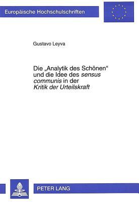 Die -Analytik Des Schoenen- Und Die Idee Des Sensus Communis in Der Kritik Der Urteilskraft - Leyva, Gustavo