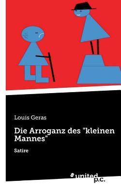 """Die Arroganz Des """"Kleinen Mannes"""" - Louis Geras"""