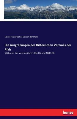 Die Ausgrabungen Des Historischen Vereines Der Pfalz - Historischer Verein Der Pfalz, Spires