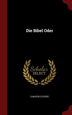 Die Bibel Oder - Luthers, D Martin