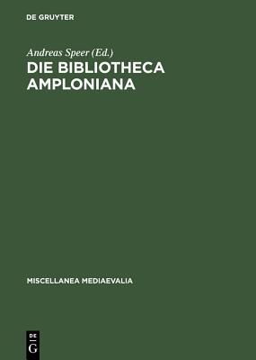 Die Bibliotheca Amploniana: Ihre Bedeutung Im Spannungsfeld Von Aristotelismus, Nominalismus Und Humanismus - Speer, Andreas (Editor)