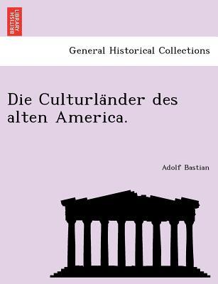 Die Culturla Nder Des Alten America. - Bastian, Adolf