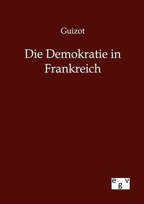 Die Demokratie in Frankreich - Guizot