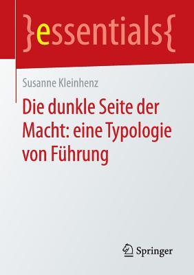 Die Dunkle Seite Der Macht: Eine Typologie Von Fuhrung - Kleinhenz, Susanne