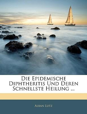 Die Epidemische Diphtheritis Und Deren Schnellste Heilung (1870) - Lutz, Alban