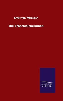 Die Erbschleicherinnen - Wolzogen, Ernst Von