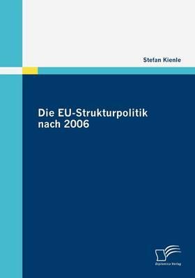 Die Eu-Strukturpolitik Nach 2006 - Kienle, Stefan