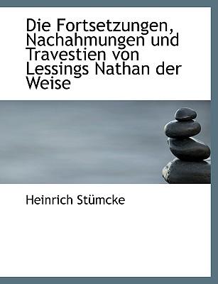 Die Fortsetzungen, Nachahmungen Und Travestien Von Lessings Nathan Der Weise - Stmcke, Heinrich, and Stumcke, Heinrich