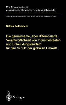 Die Gemeinsame, Aber Differenzierte Verantwortlichkeit Von Industriestaaten Und Entwicklungslandern Fur Den Schutz Der Globalen Umwelt - Kellersmann, Bettina