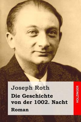 Die Geschichte Von Der 1002. Nacht: Roman - Roth, Joseph