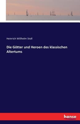 Die Gotter Und Heroen Des Klassischen Altertums - Stoll, H W