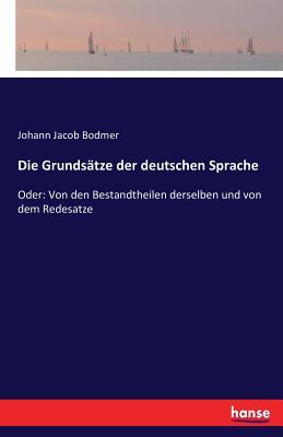 Die Grundsatze Der Deutschen Sprache - Bodmer, Johann Jacob