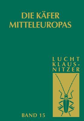 Die Kafer Mitteleuropas: Bd 15: 4. Supplementband - Lucht, Wilhelm, and Klausnitzer, Bernhard