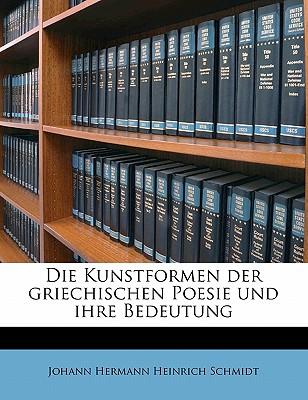 Die Kunstformen Der Griechischen Poesie Und Ihre Bedeutung - Schmidt, Johann Hermann Heinrich