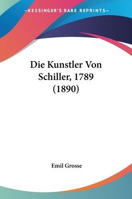 Die Kunstler Von Schiller, 1789 (1890) - Grosse, Emil
