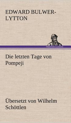 Die Letzten Tage Von Pompeji (Uebersetzt Von Wilhelm Schottlen) - Lytton, Edward Bulwer Lytton, Bar