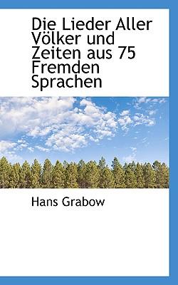 Die Lieder Aller Volker Und Zeiten Aus 75 Fremden Sprachen - Grabow, Hans