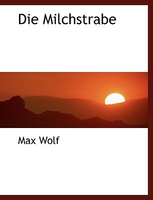 Die Milchstrabe - Wolf, Max