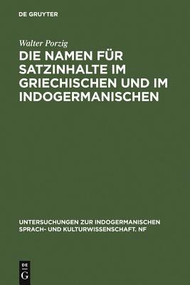 Die Namen Fur Satzinhalte Im Griechischen Und Im Indogermanischen - Porzig, Walter
