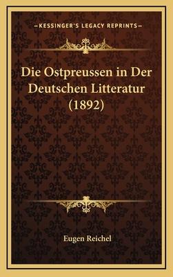 Die Ostpreussen in Der Deutschen Litteratur (1892) - Reichel, Eugen