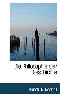 Die Philosophie Der Geschichte - Rocholl, Rudolf R