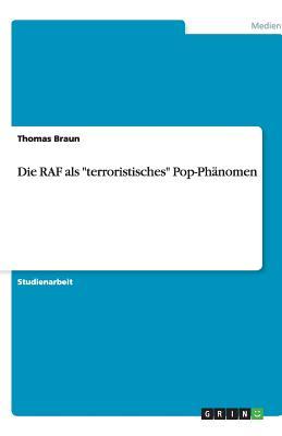 Die RAF ALS Terroristisches Pop-Ph?nomen - Braun, Thomas