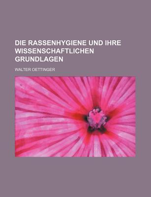 Die Rassenhygiene Und Ihre Wissenschaftlichen Grundlagen - Oettinger, Walter