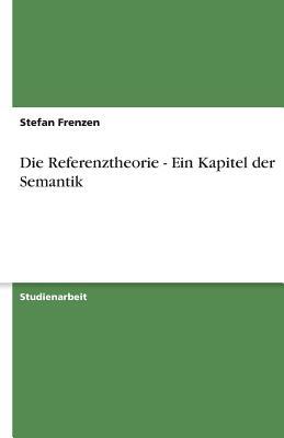 Die Referenztheorie - Ein Kapitel Der Semantik - Frenzen, Stefan