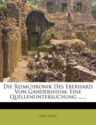 Die Reimchronik Des Eberhard Von Gandersheim: Eine Quellenuntersuchung. - Hasse, Paul