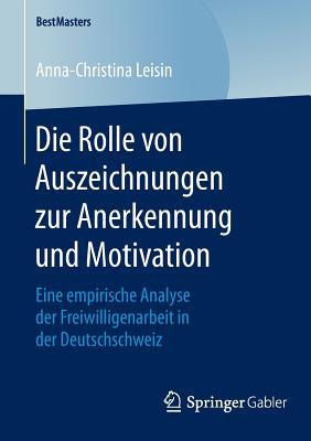 Die Rolle Von Auszeichnungen Zur Anerkennung Und Motivation: Eine Empirische Analyse Der Freiwilligenarbeit in Der Deutschschweiz - Leisin, Anna-Christina