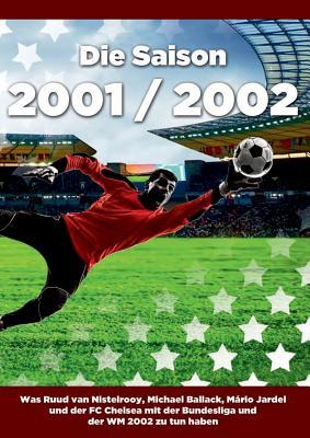 Die Saison 2001 / 2002 Ein Jahr Im Fussball - Spiele, Statistiken, Tore Und Legenden Des Weltfussballs - Krause, Dennis