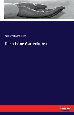 Die Schone Gartenkunst - Schneider, Karl Ernst