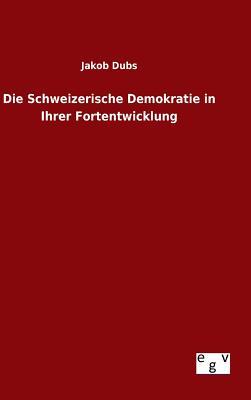Die Schweizerische Demokratie in Ihrer Fortentwicklung (1868) - Dubs, Jakob