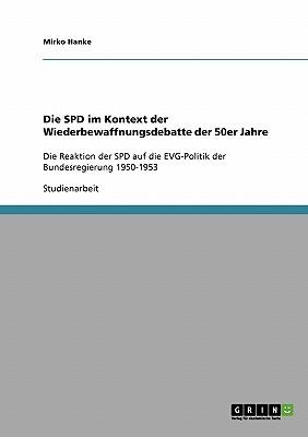 Die SPD Im Kontext Der Wiederbewaffnungsdebatte Der 50er Jahre - Hanke, Mirko