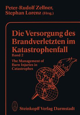 Die Versorgung Des Brandverletzten Im Katastrophenfall Band 2: The Management of Burn Injuries in Catastrophes - Zellner, P R (Editor)
