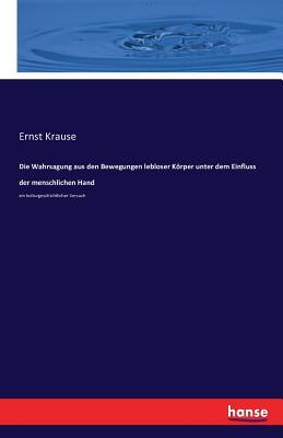 Die Wahrsagung Aus Den Bewegungen Lebloser Korper Unter Dem Einfluss Der Menschlichen Hand - Krause, Ernst