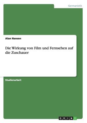 Die Wirkung Von Film Und Fernsehen Auf Die Zuschauer - Hansen, Alan