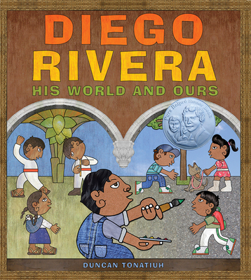 Diego Rivera: His World and Ours - Tonatiuh, Duncan