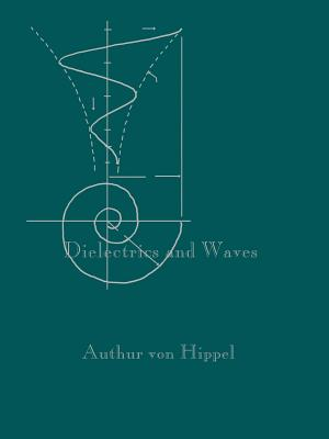 Dielectrics and Waves - Von Hippel, Arthur R, and Labounsky, Alexander S (Preface by)