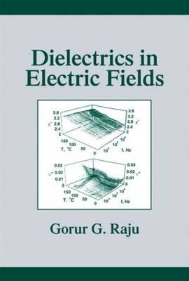 Dielectrics in Electric Fields - Tse, Francis S, and Raju, Gorur G, and Raju, Raju G