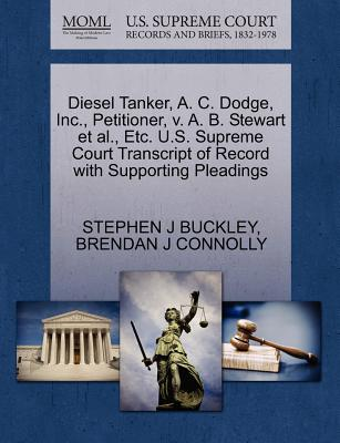 Diesel Tanker, A. C. Dodge, Inc., Petitioner, V. A. B. Stewart Et Al., Etc. U.S. Supreme Court Transcript of Record with Supporting Pleadings - Buckley, Stephen J, and Connolly, Brendan J