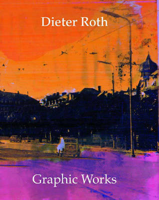 Dieter Roth Graphic Works: Catalogue Raisonne 1947-1998 - Dobke, Dirk, and Roth, Dieter