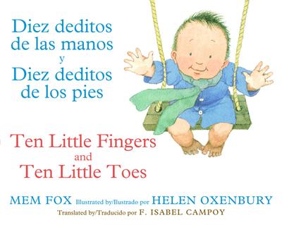 Diez Deditos de Las Manos y Diez Deditos de Los Pies / Ten Little Fingers and Ten Little Toes Bilingual Board Book - Fox, Mem, and Oxenbury, Helen (Illustrator)