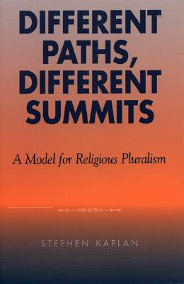 Different Paths, Different Summits: A Model for Religious Pluralism - Kaplan, Stephen