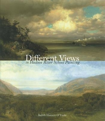 Different Views in Hudson River School Painting - O'Toole, Judith Hansen
