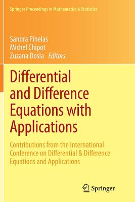 Differential and Difference Equations with Applications: Contributions from the International Conference on Differential & Difference Equations and Applications - Pinelas, Sandra (Editor), and Chipot, Michel (Editor), and Dosla, Zuzana (Editor)
