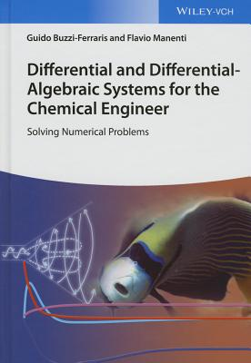 Differential and Differential-Algebraic Systems for the Chemical Engineer: Solving Numerical Problems - Buzzi-Ferraris, Guido, and Manenti, Flavio