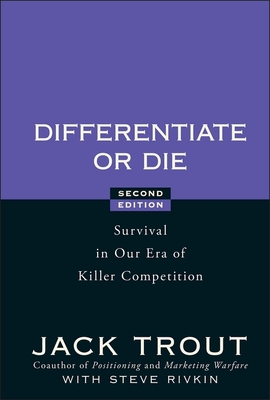 Differentiate or Die: Survival in Our Era of Killer Competition - Trout, Jack, and Rivkin, Steve